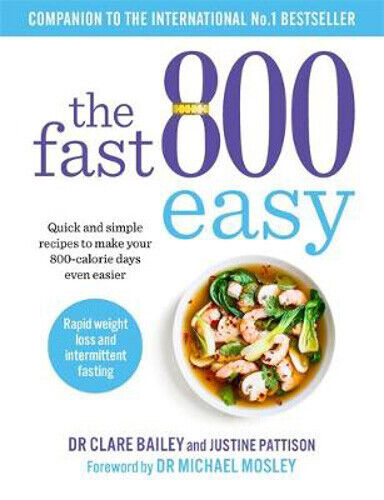 The Fast 800 Easy: Quick and simple recipes to make your 800-calorie days even e