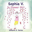 Sophia V. Is Flower Girl by Safoora Z. Zerza (Paperback, 2012)