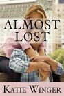 Almost Lost 9781456083878 by Katie Winger Paperback