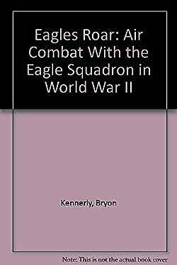 Eagles Roar : Air Combat with the Eagle Squadron in World War II