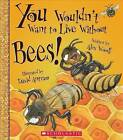 You Wouldn't Want to Live Without Bees! by Professor Alex Woolf (Hardback, 2016)