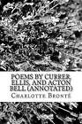 Poems by Currer, Ellis, and Acton Bell (Annotated) by Anne Bronte, Charlotte Bronte, Emily Bronte (Paperback / softback, 2016)