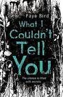 What I Couldn't Tell You by Faye Bird (Paperback, 2016)