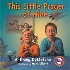 This Little Prayer of Mine by Anthony DeStefano (Hardback, 2014)