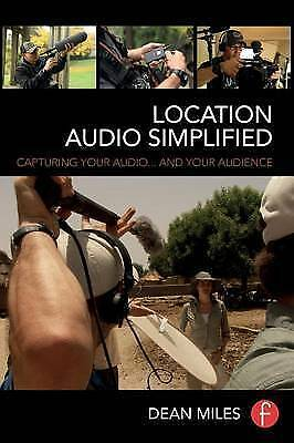 Location Audio Simplified: Capturing Your Audio and Your Audience, Miles, Dean,