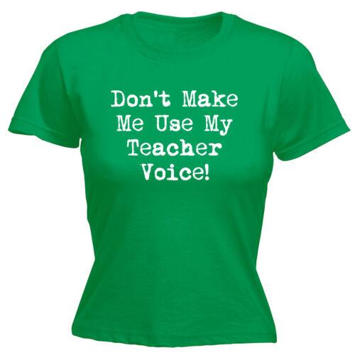 Dont Make Me Use My Teacher Voice Womens T-shirt School Funny Birthday Poison