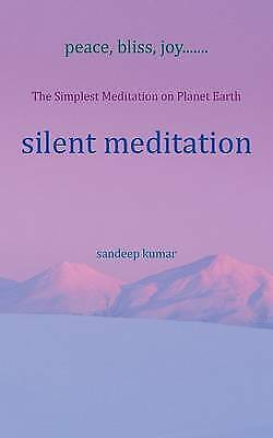 Silent Meditation: The Simplest Meditation on Planet Earth by Sandeep Kumar...