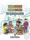 Three African Short Stories for Young Readers: For Young Readers by Andrew De Heer (Paperback / softback, 2011)