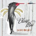 Based On Lies by Cheap Wine (CD, Oct-2012, CD Baby (distributor))