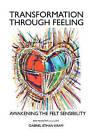 Transformation Through Feeling: Awakening the Felt Sensibility by Gabriel Ethan Kram (Paperback / softback, 2011)