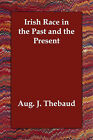 Irish Race in the Past and the Present by Aug J Thebaud (Paperback / softback, 2006)