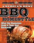 America's Best BBQ: Homestyle: What the Champions Cook in Their Own Backyards by Ardie A Davis, Paul Kirk (Paperback / softback, 2013)