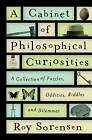 A Cabinet of Philosophical Curiosities: A Collection of Puzzles, Oddities, Riddles, and Dilemmas by Professor of Philosophy Roy Sorensen (Hardback, 2016)