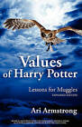 Values of Harry Potter: Lessons for Muggles, Expanded Edition by Ari Armstrong (Paperback / softback, 2011)