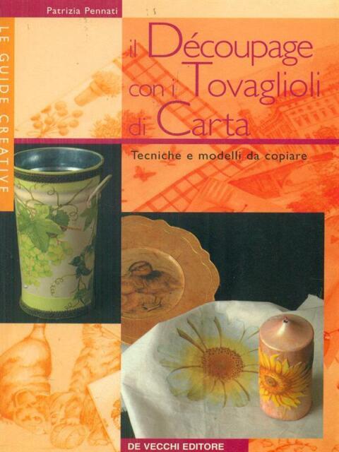 IL DECOUPAGE CON I TOVAGLIOLI DI CARTA  PENNATI PATRIZIA DE VECCHI 2002