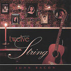 Twelve String by John Bacon (Guitar) (CD, Oct-2004, John Bacon)