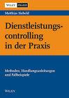 Dienstleistungscontrolling in Der Praxis - Methoden, Handlungsanleitungen Und Fallbeispiele by Matthias Siebold (Hardback, 2013)