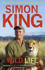 Wild Life: Amazing Animals, Extraordinary People, Astonishing Places by Simon King (Paperback, 2010)