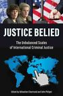 Justice Belied: The Unbalanced Scales of International Criminal Justice by Baraka Books (Paperback, 2014)