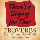 There's a Saying for That : Proverbs from Around the World (2013, Paperback)
