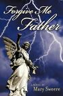 Forgive Me Father by Mary Sweere (Paperback, 2011)