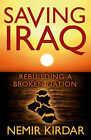 Saving Iraq: Rebuilding a Broken Nation by Nemir Kirdar (Hardback, 2009)