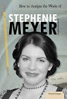 How to Analyze the Works of Stephenie Meyer by Marcela Kostihova (Hardback, 2011)