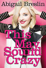 This May Sound Crazy by Abigail Breslin (Hardback, 2015)