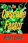 The Cascade Factor by Robert Zeisler 9780595660865 Hardback 2003