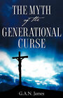 The Myth of the Generational Curse by G a N James (Paperback / softback, 2007)