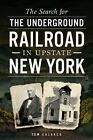 The Search for the Underground Railroad in Upstate New York by Tom Calarco (Paperback / softback, 2014)