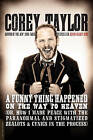 A Funny Thing Happened on the Way to Heaven: (Or, How I Made Peace with the Paranormal and Stigmatized Zealots and Cynics in the Process) by Corey Taylor (Paperback, 2014)