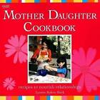 Mother Daughter Cookbook: Recipes to Nourish Relationships by Lynette Rohrer Shirk (Paperback, 2007)