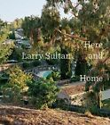 Larry Sultan: Here and Home by Sandra Philips, Rebecca Morse, Philip Gefter (Hardback, 2014)