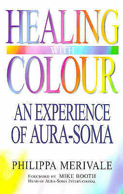 Healing with Colour: Experience of Aura Soma, Merivale, Philippa | Paperback Boo