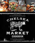 The Chelsea Market Cookbook: 100 Recipes from New York's Premier Indoor Food Hall by Rick Rodgers, Michael W. Phillips (Hardback, 2013)