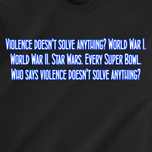 Violence doesn/'t solve anything World War Funny T-Shirt
