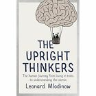 The Upright Thinkers: The Human Journey from Living in Trees to Understanding the Cosmos by Leonard Mlodinow (Hardback, 2015)