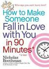 How to Make Someone Fall in Love with You in 90 Minutes or Less by Nicholas Boothman (Paperback, 2009)