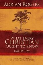 What Every Christian Ought to Know Day by Day : Essential Truths for Growing Your Faith by Adrian Rogers (2008, Hardcover)