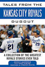 Tales from the Kansas City Royals Dugout: A Collection of the Greatest Royals Stories Ever Told by Denny Matthews, Matt Fulks (Hardback, 2015)