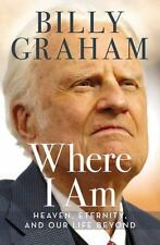 Where I Am : Heaven, Eternity, and Our Life Beyond by Billy Graham (2015, Hardcover)
