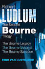 Robert Ludlum: The Second Bourne Trilogy: The Bourne Legacy, the Bourne Betrayal, the Bourne Sanction by Robert Ludlum (Paperback, 2009)