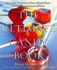 The Ultimate Candy Book: More Than 700 Quick and Easy, Soft and Chewy, Hard and Crunchy Sweets and Treats by Bruce Weinstein, Mark Scarbrough (Paperback, 2007)