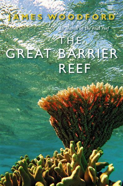 The Great Barrier Reef: In Search Of The Real Reef By James Wood (TSP Paperback)