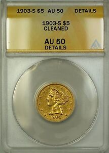 1903-S-5-Five-Dollar-Liberty-Half-Eagle-Gold-Coin-ANACS-AU-50-Details-Cleaned