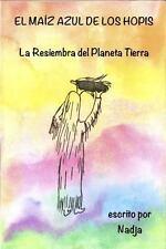El Maiz Azul de Los Hopis : La Resiembra Del Planeta Tierra by Nadja (2015,...