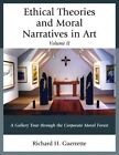Ethical Theories and Moral Narratives in Art: A Gallery Tour Through the Corporate Moral Forest by Richard H. Guerrette (Paperback, 2015)