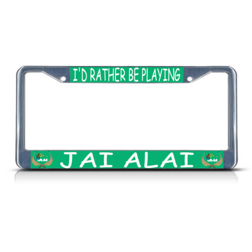 I/'D RATHER BE PLAYING JAI ALAI Metal Heavy Duty License Plate Frame Tag Border