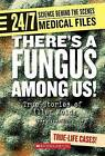 Theres a Fungus Among Us!: True Stories of Killer Molds by John DiConsiglio (Paperback / softback, 2007)